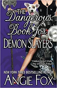 The Dangerous Book for Demon Slayers: Volume 2 (A Biker Witches Novel)