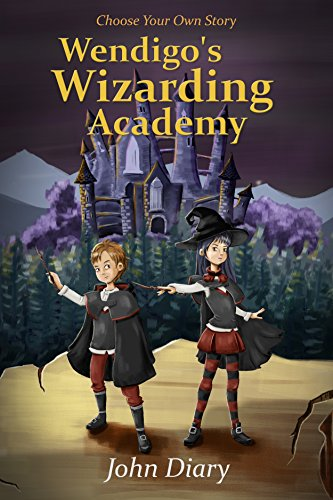 Choose your own story wendigos wizarding academy kindle choose your own story wendigos wizarding academy by diary john fandeluxe PDF
