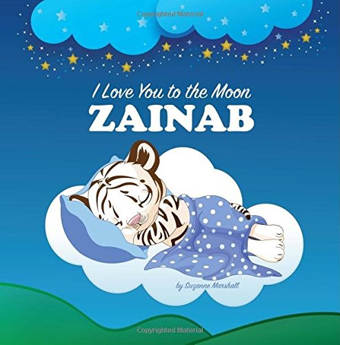 Read Online I Love You to the Moon, Zainab: Personalized Books & Bedtime Stories for Kids (Personalized Book, Bedtime Story, Personalized Gifts, Bedtime Stories ... Stories for Toddlers, Sleep Stories for Kids) pdf