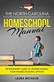 The North Carolina Homeschool Manual: The Beginner's Guide to Understanding Your Homeschooling Options