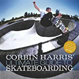 Corbin Harris' Ultimate Guide to Skateboarding