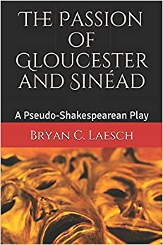 The Passion of Gloucester and Sinéad: A Pseudo-Shakespearean Play