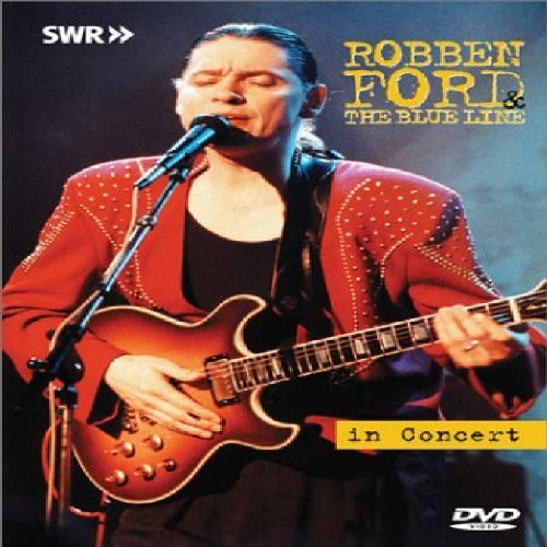 - Robben Ford & The Blue Line in Concert