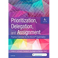 Prioritization, Delegation, and Assignment: Practice Exercises for the NCLEX Examination