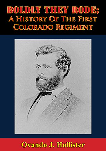 Boldly They Rode; A History Of The First Colorado - Rode Lincoln
