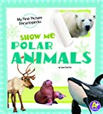 Show Me Polar Animals, Lisa J. Amstutz, 1620659204