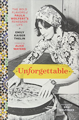 Unforgettable: The Bold Flavors of Paula Wolfert's Renegade Life cover
