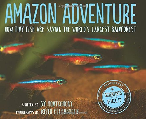 Amazon Adventure: How Tiny Fish Are Saving the World's Largest Rainforest (Scientists in the Field Series)