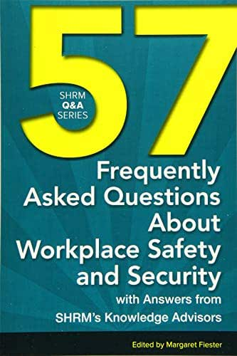 57 Frequently Asked Questions About Workplace Safety and Security: With Answers from SHRM's Knowledge Advisors (SHRM Q&A Series)