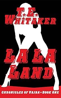 LA LA Land (Chronicles of Vajra Book 1) by [Whitaker, T. E.]