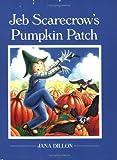 Jeb Scarecrow's Pumpkin Patch, Jana Dillon, 0613127986
