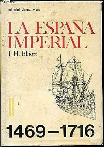 La España imperial 1469 - 1716: Amazon.es: J. H. Elliott: Libros