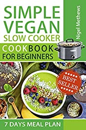 Simple Vegan  Slow Cooker Cookbook  for Beginners : 7-Day Meal Plan (vegan recipes, vegan diet book, vegan diet plan)