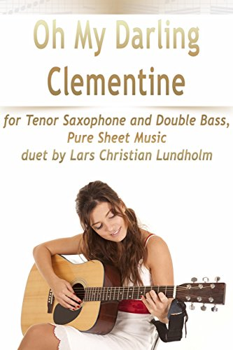 Bass Tenor Sheet Music - Oh My Darling Clementine for Tenor Saxophone and Double Bass, Pure Sheet Music duet by Lars Christian Lundholm