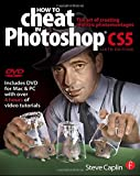 How to Cheat in Photoshop CS5: The art of creating realistic photomontages