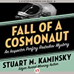 Fall of a Cosmonaut: An Inspector Porfiry Rostnikov Mystery, Book 13   Stuart M. Kaminsky