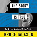 The Story Is True: The Art and Meaning of Telling Stories | Bruce Jackson