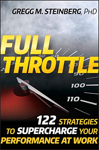 Full Throttle: 122 Strategies to Supercharge Your Performance at Work