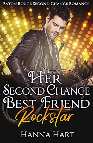 Her-Second-Chance-Best-Friend-Rockstar-Baton-Rouge-Second-Chance-Romance-Hanna-Hart