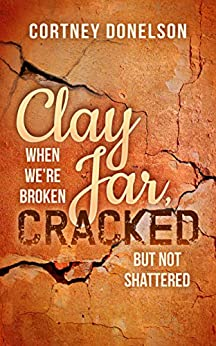 Clay Jar, Cracked: When We Are Broken But Not Shattered by [Donelson, Cortney]