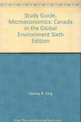 Study Guide, Microeconomics: Canada in the Global Environment Sixth Edition