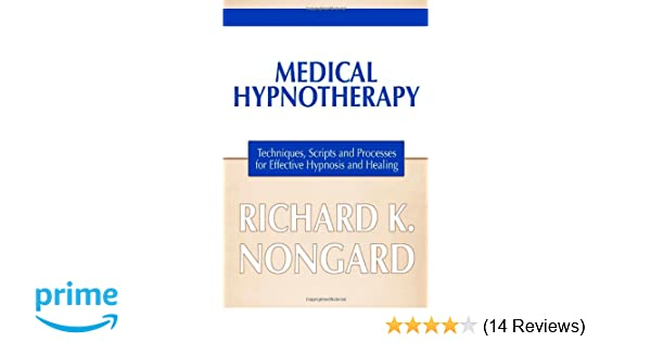 Medical Hypnotherapy: Techniques, Scripts and Processes for