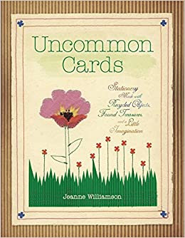 Book Uncommon Cards: Stationery Made with Found Treasures, Recycled Objects, and a Little Imagination
