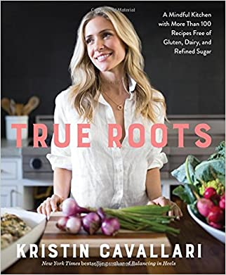 #10: True Roots: A Mindful Kitchen with More Than 100 Recipes Free of Gluten, Dairy, and Refined Sugar