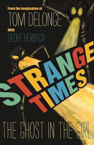 Strange Times: The Ghost In The Girl: Tom DeLonge, Geoff Herbach ...