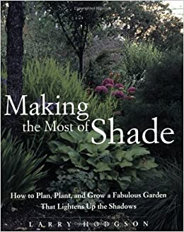 Making the Most of Shade: How to Plan, Plant, and Grow a Fabulous ...