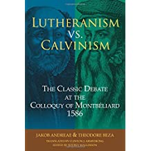 Lutheranism vs. Calvinism: The Classic Debate at the Colloquy of Montbeliard 1586
