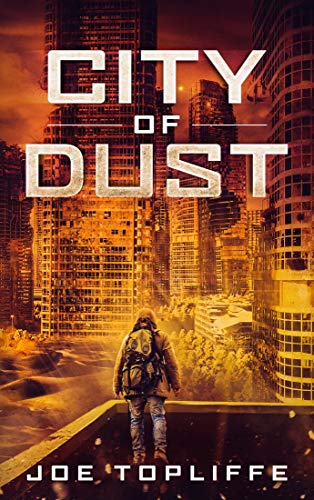 City of Dust: A Gripping Post-apocalyptic Adventure by [Topliffe, Joe]