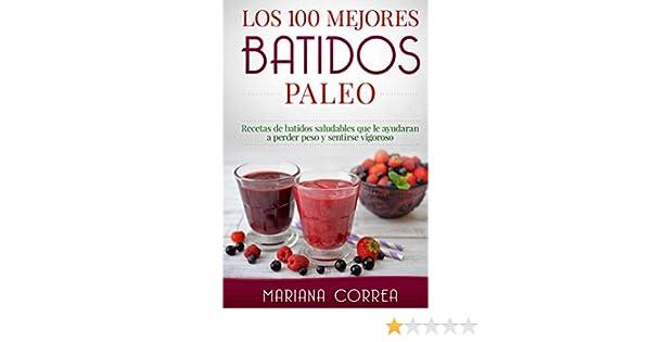 Los 100 MEJORES BATIDOS PALEO: Recetas de batidos saludables que ...