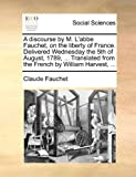 A Discourse by M L'Abbe Fauchet, on the Liberty of France Delivered Wednesday the 5th of August, 1789, Translated from the French by William Har, Claude Fauchet, 1140911317