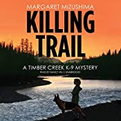 Killing Trail: A Timber Creek K-9 Mystery, Book 1 | Margaret Mizushima
