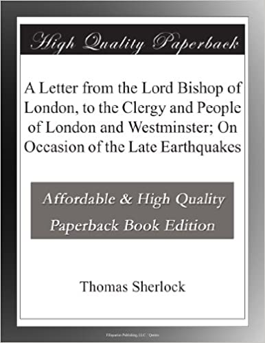Book A Letter from the Lord Bishop of London, to the Clergy and People of London and Westminster; On Occasion of the Late Earthquakes