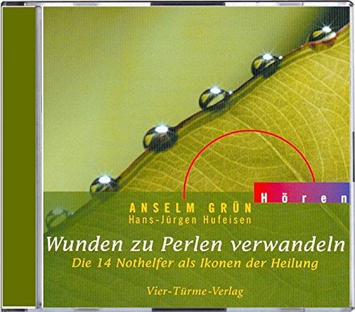Wunden zu Perlen verwandeln. CD: Die 14 Nothelfer als Ikonen der Heilung (Anselm Grün HÖREN)