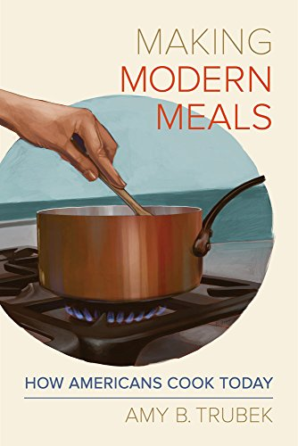 Making Modern Meals: How Americans Cook Today (California Studies in Food and Culture)