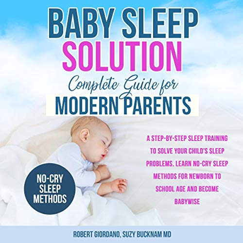 Pdf Parenting Baby Sleep Solution - Complete Guide for Modern Parents: A Step-by-Step Sleep Training to Solve Your Child's Sleep Problems. Learn No-Cry Sleep Methods for Newborn to School Age and Become Babywise