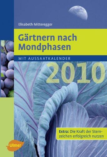 Gärtnern nach Mondphasen 2010: Mit Aussaatkalender