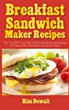 Breakfast Sandwich Maker Recipes: The Top EASY and DELICIOUS Breakfast Sandwiches to Make With a Breakfast Sandwich Maker