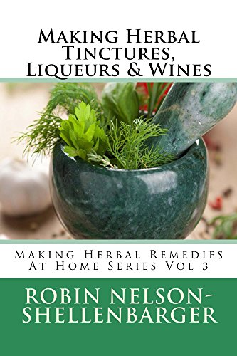 Making Herbal Tinctures, Liqueurs & Wines: Making Herbal Remedies at Home Vol. 3 ()