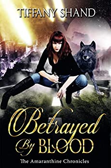 Betrayed By Blood (Amaranthine Chronicles Book 1) by [Shand, Tiffany]