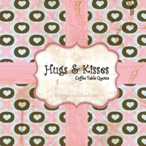 Hugs & Kisses Coffee Table Quotes: Jennise Conley, Jillian ...