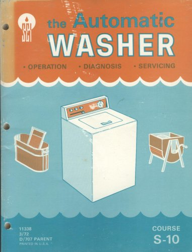 The Automatic Washer: Operation - Diagnosis - Servicing (Course S-10)
