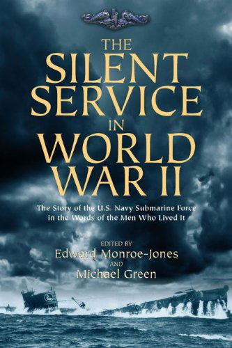 The Silent Service in World War II: The Story of the U.S. Navy Submarine Force in the Words of the Men Who Lived It (Best Submarine Of World War 2)