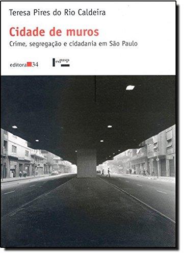 Cidade de Muros. Crime, Segregação e Cidadania em São Paulo