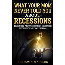 What Your Mom Never Told You About Recessions: 15 Secrets About Recession Investing the Millionaires Are Hiding (More on Investopedia/ Speculations/ Stock ... bubble/ Earning) (Invest (Recession))
