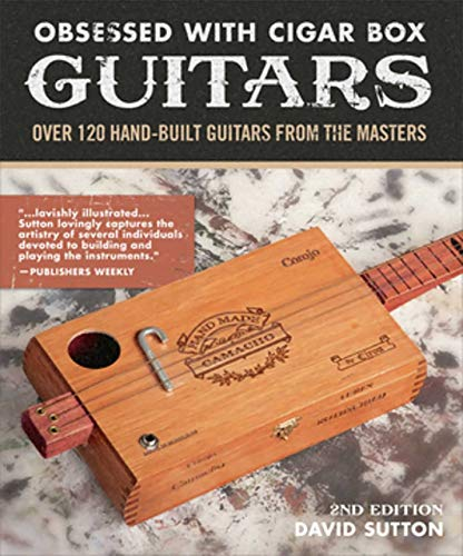 Obsessed With Cigar Box Guitars, 2nd Edition: Over 120 Hand-Built Guitars from the -
