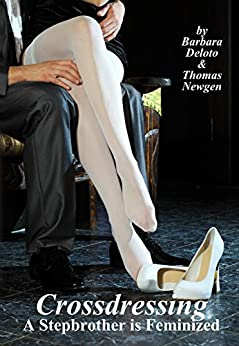 Crossdressing: A Stepbrother is Feminized by [Deloto, Barbara, Newgen, Thomas]